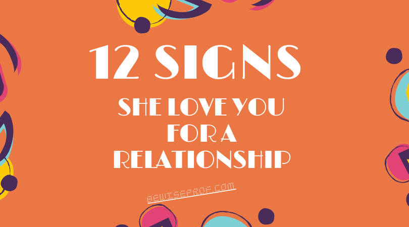 Photo of 12 Signs she love you for a relationship