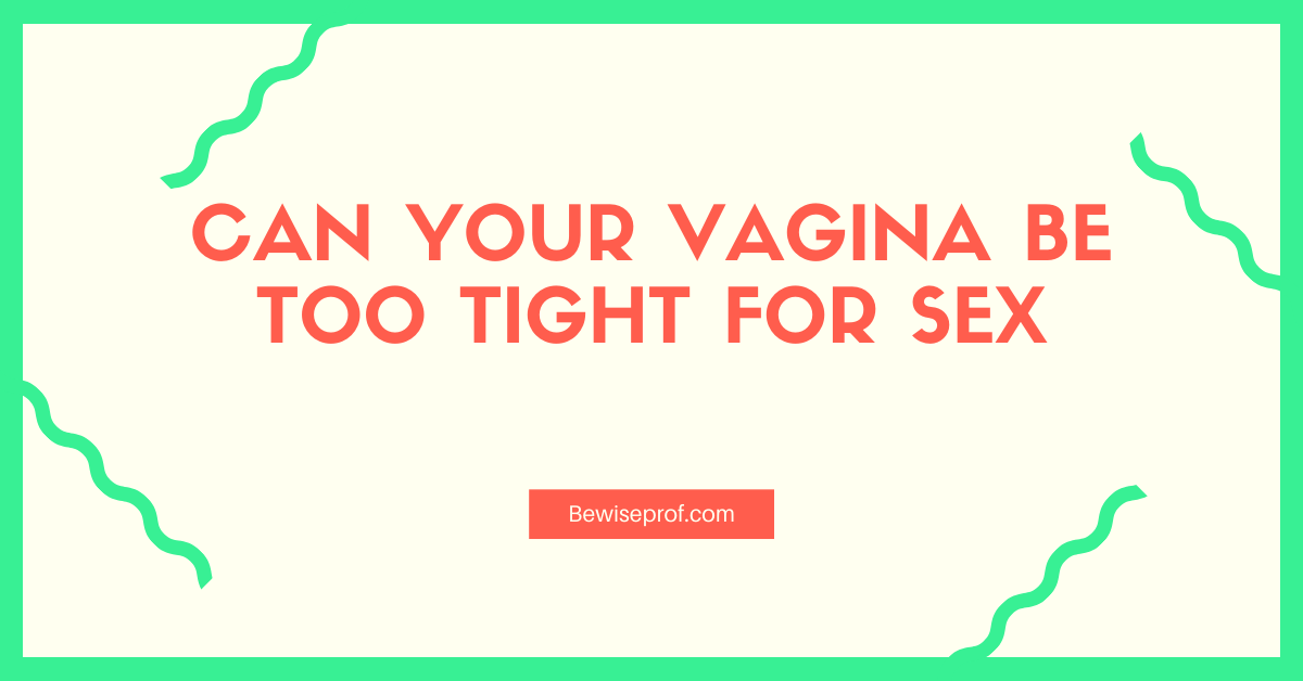 Photo of Can Your Vagina Be Too Tight For Sex