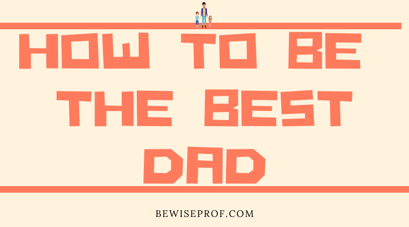 Photo of How to be the best Dad