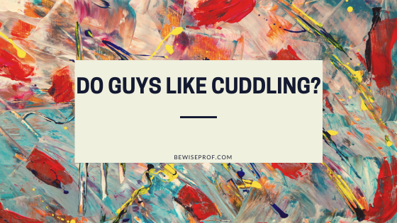 Photo of Do guys like cuddling?