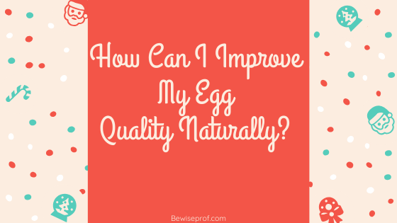 Photo of How can i improve my egg quality naturally?