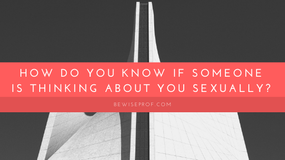 Photo of 6 Clear Signs Someone Is Thinking About You Sexually