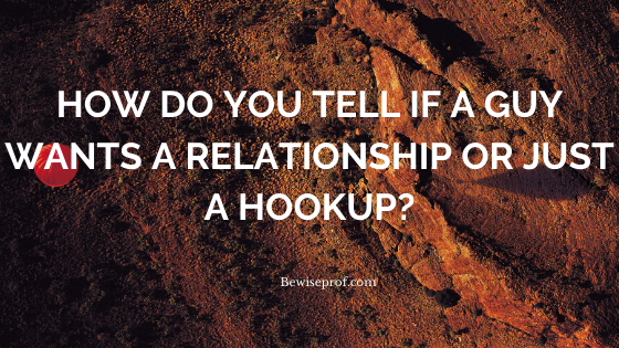 Photo of How Do You Tell If A Guy Wants A Relationship Or Just A Hookup?