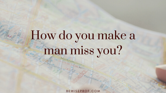 Photo of How do you make a man miss you?