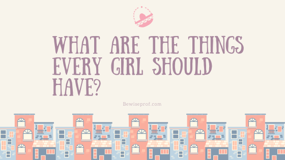 Photo of What are the things very girl should have?