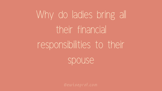 Photo of Why do ladies bring all their financial responsibilities to their spouse