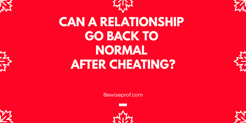 Photo of Can A Relationship Go Back To Normal After Cheating
