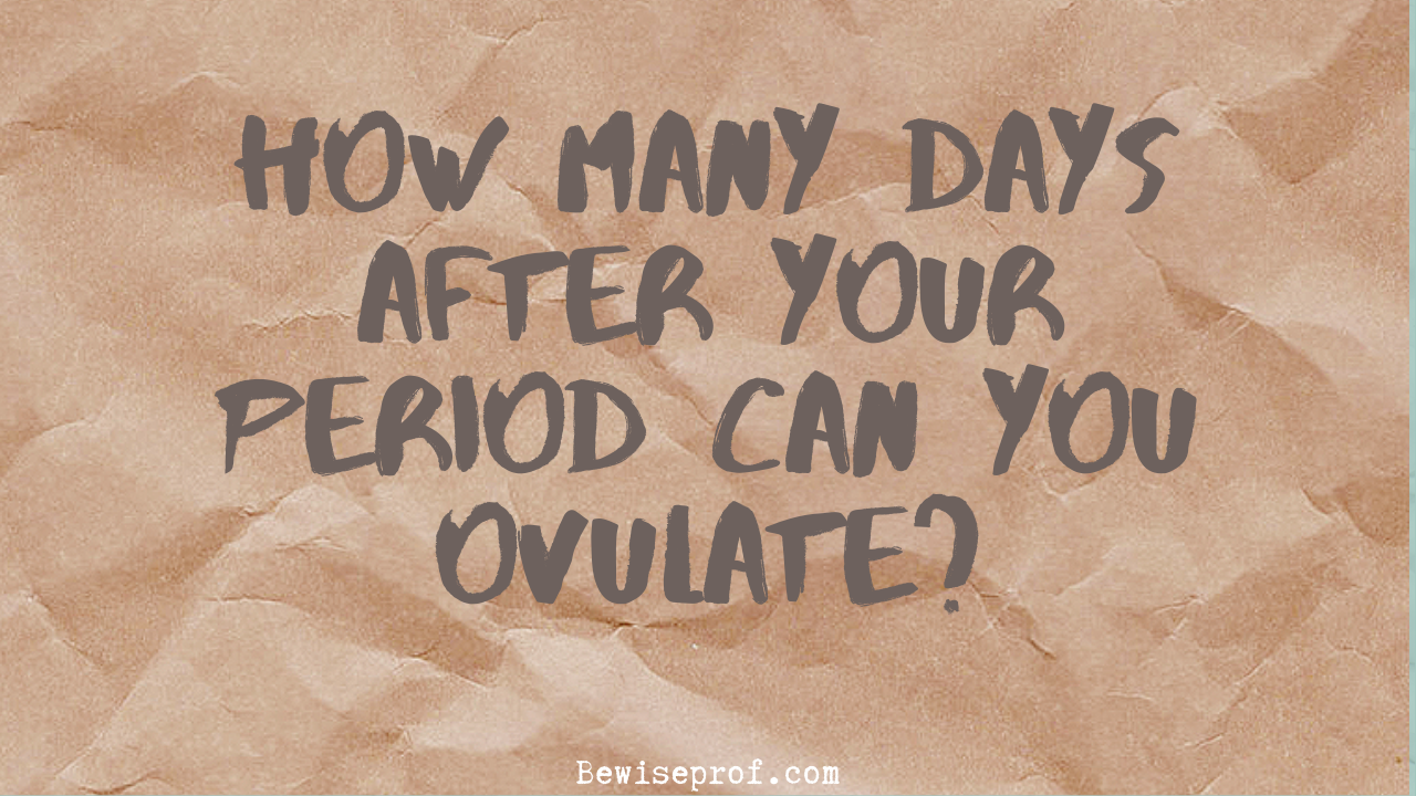 Photo of How Many Days After Your Period Can You Ovulate?
