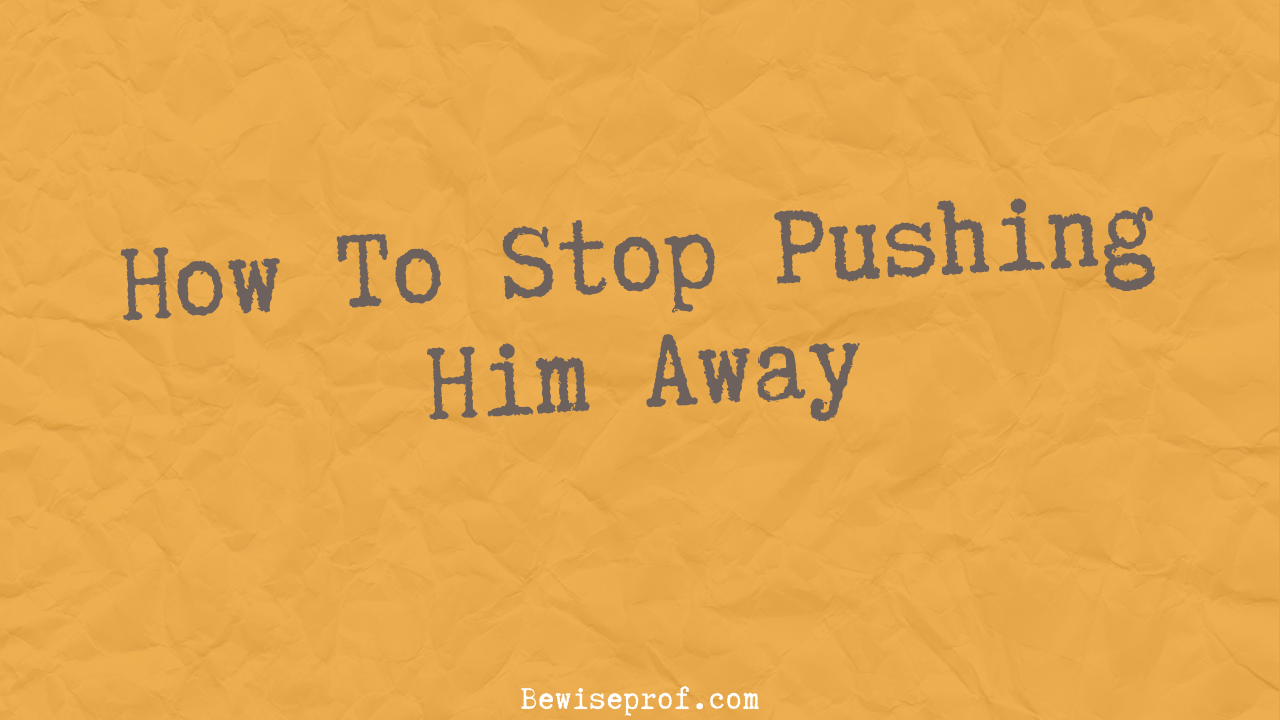 Photo of How To Stop Pushing Him Away