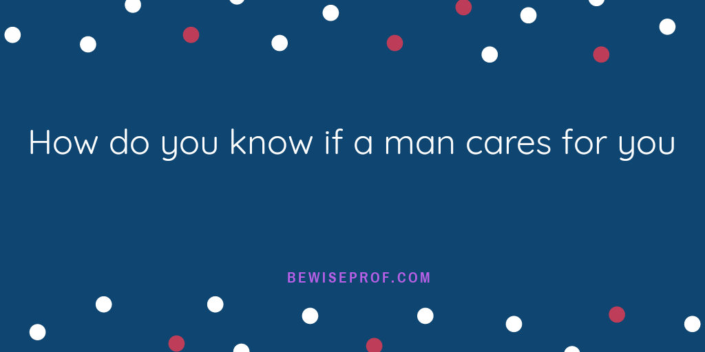 Photo of How do you know if a man cares for you?