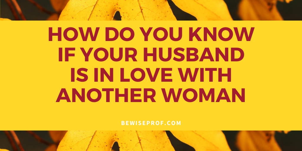 Photo of How do you know if your husband is in love with another woman?