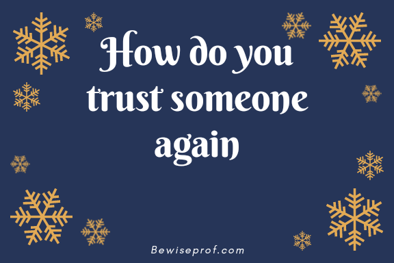 Photo of How do you trust someone again?