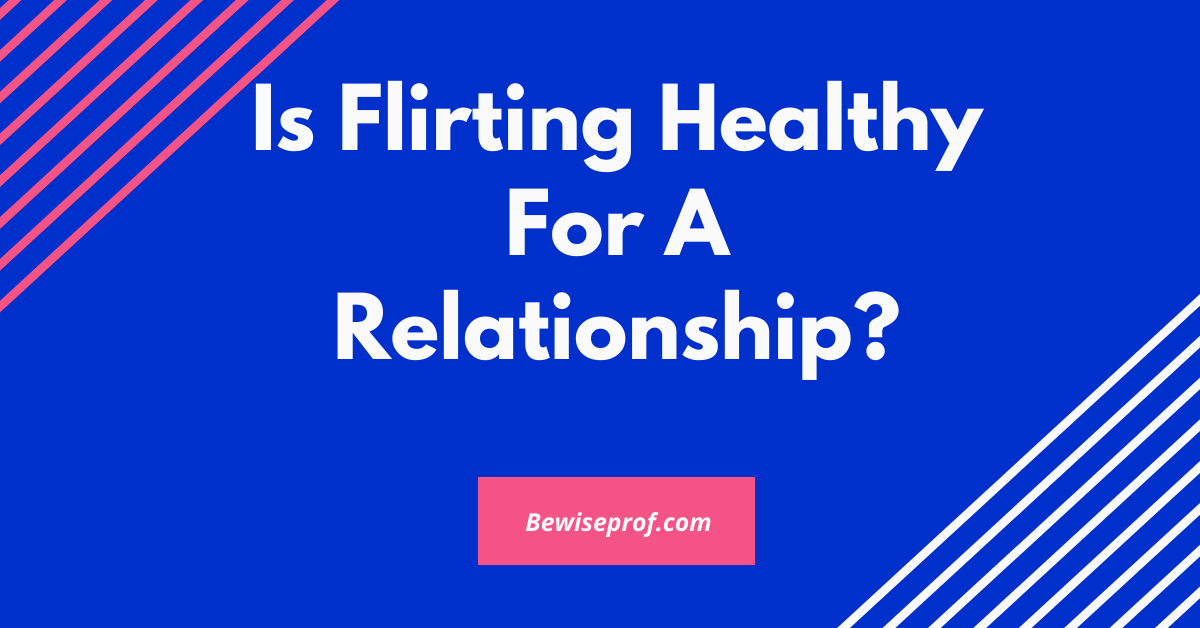 Photo of Is Flirting Healthy For A Relationship?