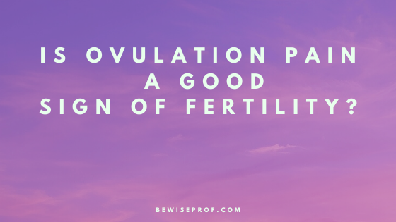 Photo of Is Ovulation Pain A Good Sign Of Fertility?