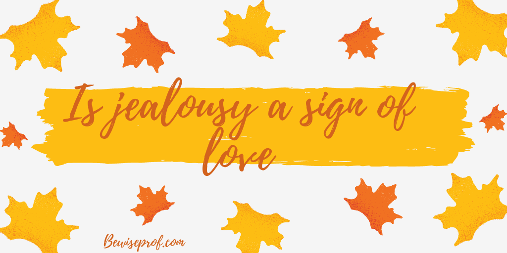 Is jealousy a sign of love