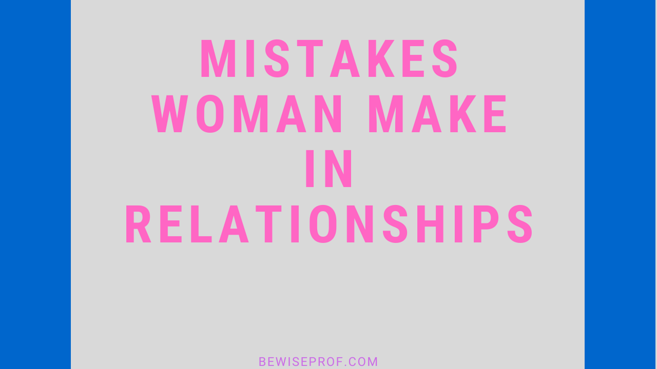 Photo of Mistakes Woman Make In Relationships