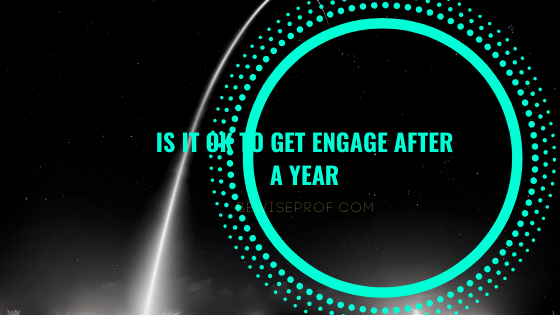 Photo of Is it OK to get engage after a year