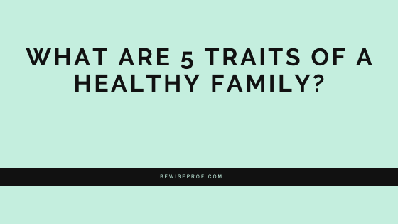 Photo of What Are 5 Traits Of A Healthy Family?