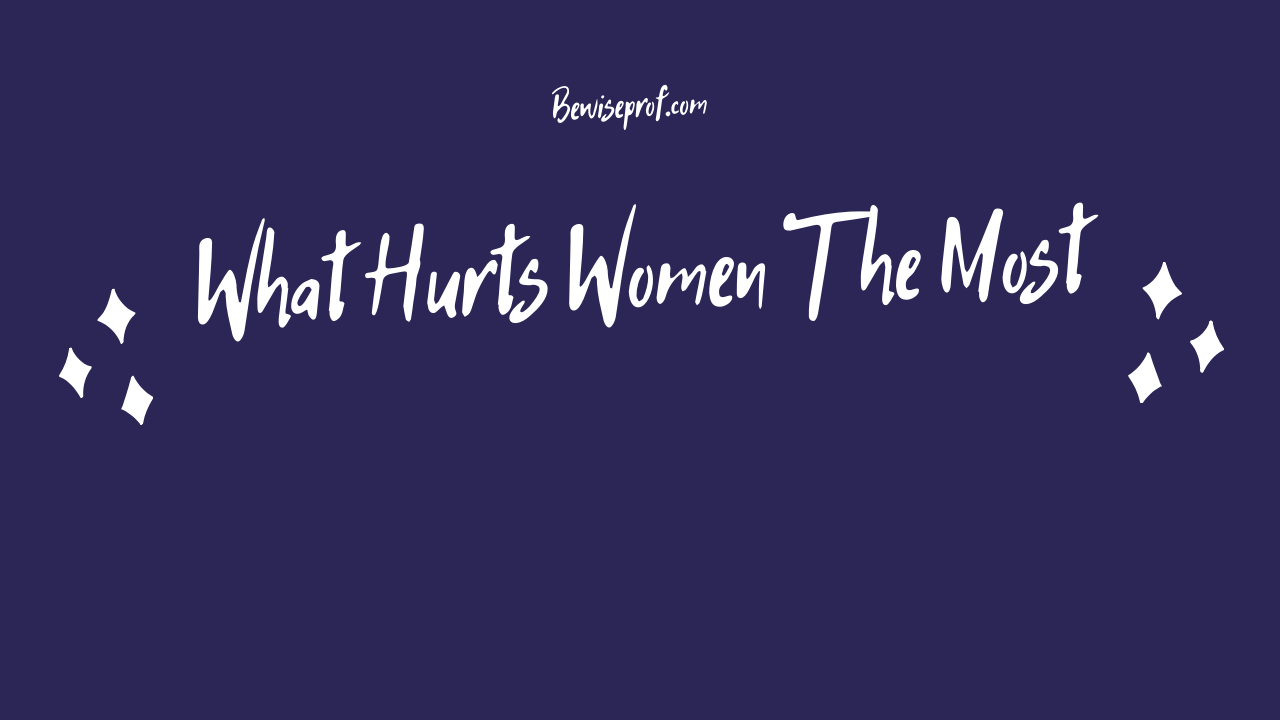 Photo of What Hurts Women The Most