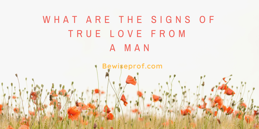 Photo of What are the signs of true love from a man?