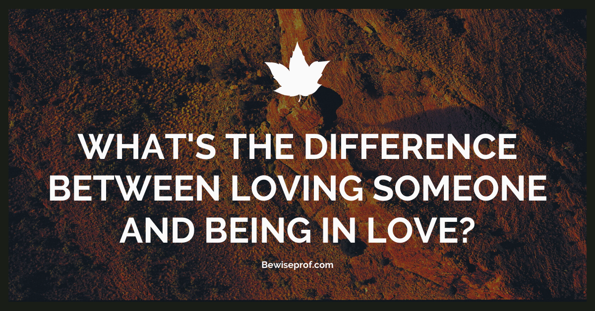 Photo of What's The Difference Between Loving Someone And Being In Love?