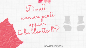 Do all woman parts appear to be identical?