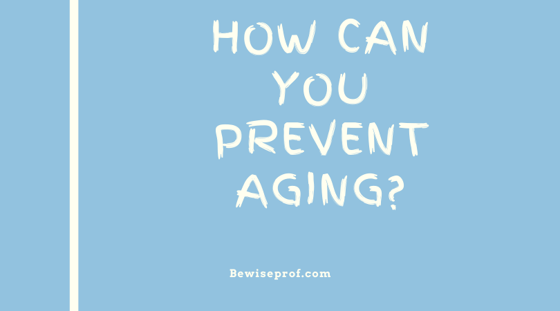 Photo of How Can You Prevent Aging?