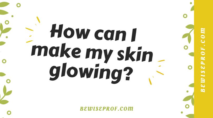 Photo of How can I make my skin glowing?