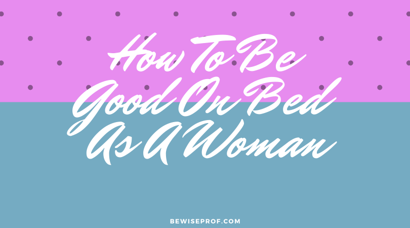 Photo of How To Be Good On Bed As A Woman