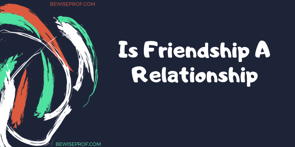 Photo of Is Friendship A Relationship?