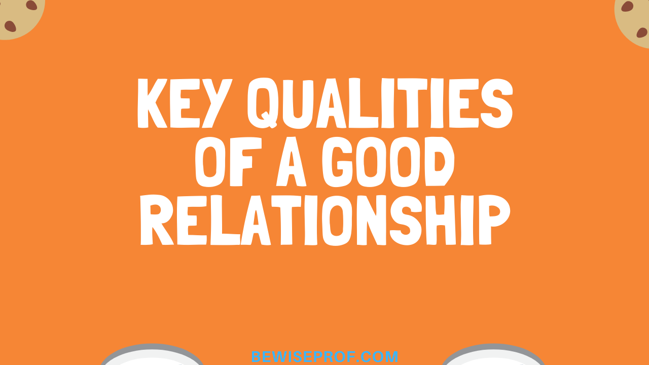 Photo of Key Qualities Of A Good Relationship