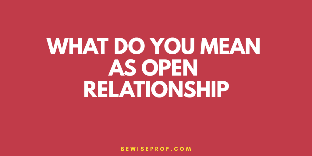 Photo of What do you mean as open relationship?