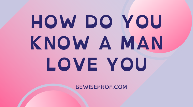 Photo of How Do You Know a Man Love You