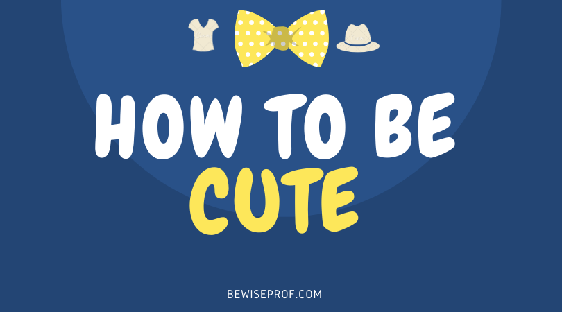 How To Be Cute