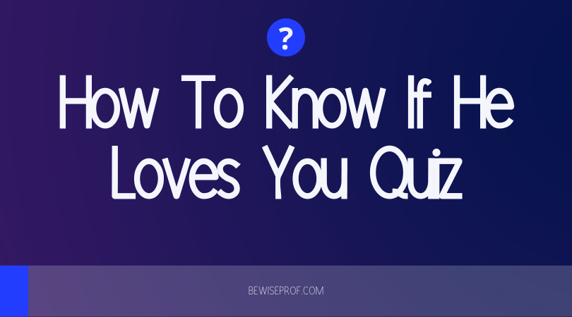 Photo of How To Know If He Loves You Quiz