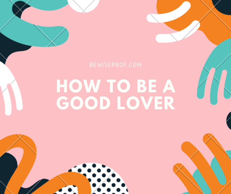 Photo of How To Be a Good Lover
