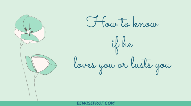 Photo of How to know if he loves you or lusts you