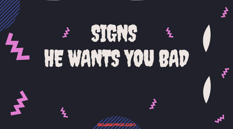 Photo of Signs He Wants You Bad