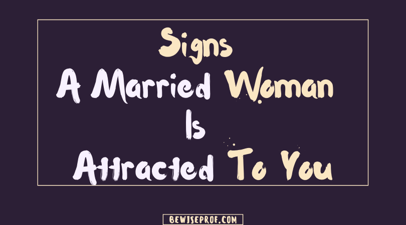 Photo of Signs a married woman is attracted to you