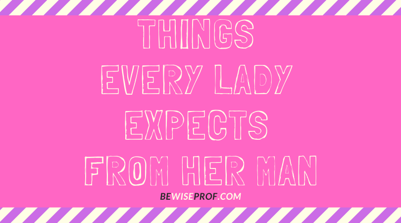 Photo of Things every lady expects from her man
