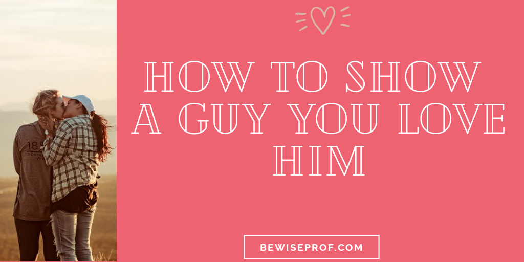 Photo of How To Show A Guy You Love Him