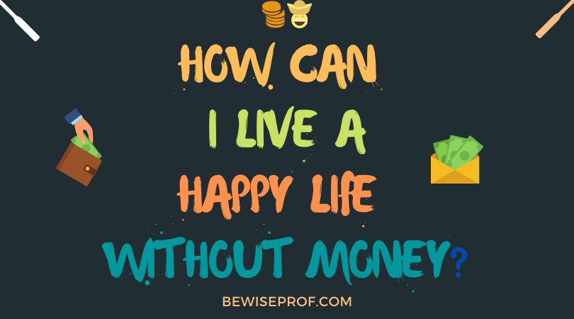 Photo of How can I live a happy life without money?