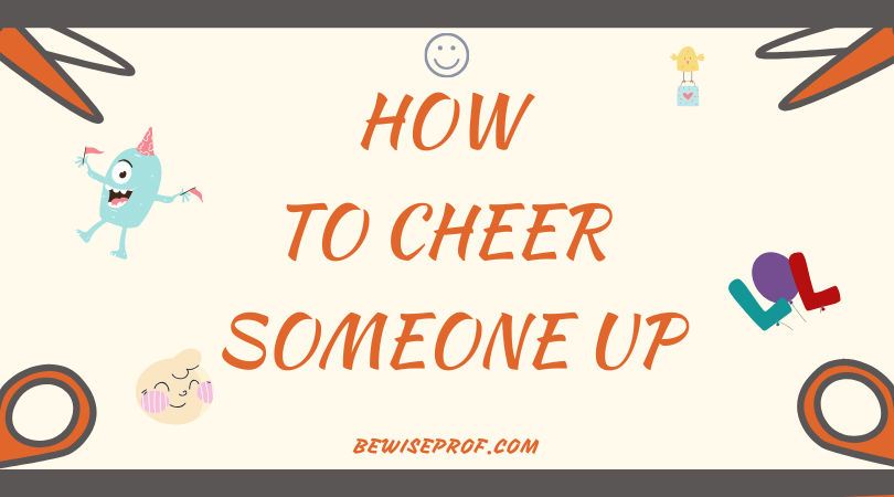 Photo of How to cheer someone up