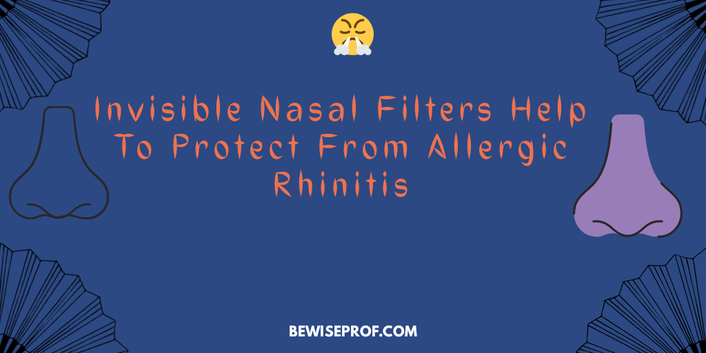 Invisible Nasal Filters Help To Protect From Allergic Rhinitis