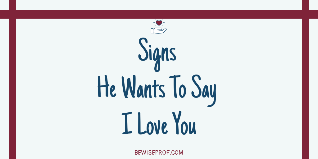 Photo of Signs He Wants To Say I Love You
