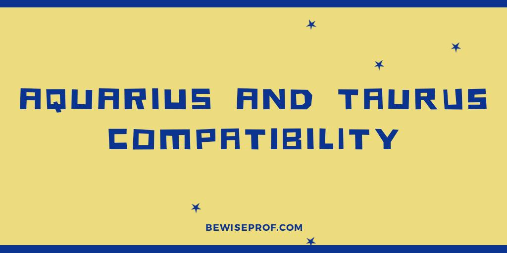 Photo of Aquarius and Taurus Compatibility