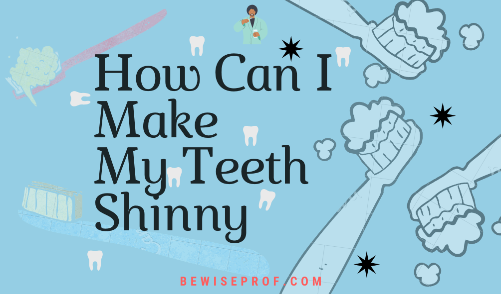 Photo of How Can I Make My Teeth Shinny