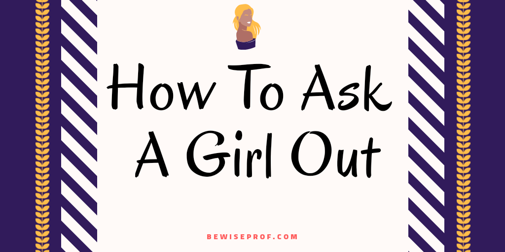 Photo of How To Ask A Girl Out