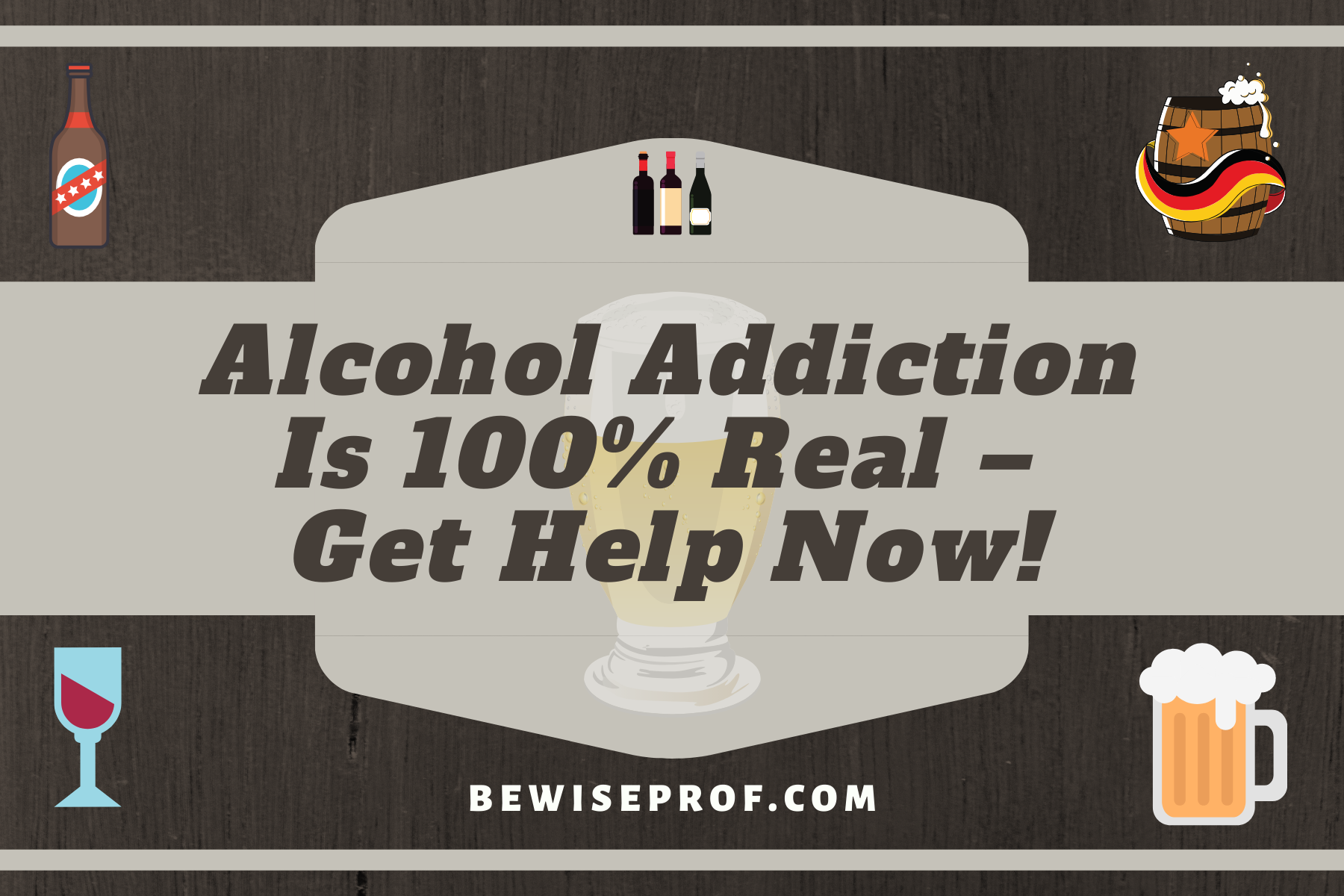 Photo of Alcohol Addiction Is 100% Real – Get Help Now!