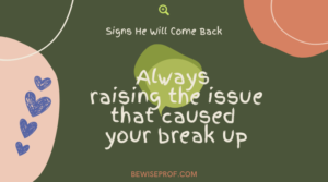 Always raising the issue that caused your break up